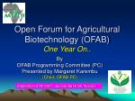 Open Forum for Agricultural Biotechnology (OFAB) One Year On..