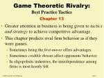 Game Theoretic Rivalry: Best Practice Tactics Chapter 13
