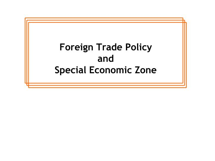foreign trade policy and special economic zone n.
