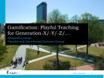 Gamification : Playful Teaching for Generation-X/-Y/-Z/…