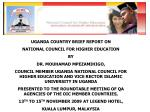 UGANDA COUNTRY BRIEF REPORT ON NATIONAL COUNCIL FOR HIGHER EDUCATION BY