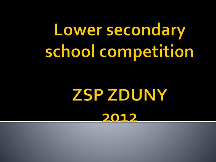 lower secondary school competition zsp zduny 2012 n.