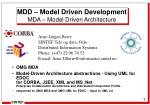 MDD – Model Driven Development MDA – Model Driven Architecture