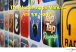 The Mobile Apps  Mania –  Are we ready?