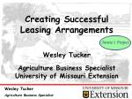 Creating Successful Leasing Arrangements Wesley Tucker Agriculture Business Specialist