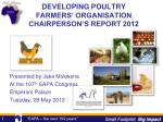 DEVELOPING POULTRY  FARMERS' ORGANISATION CHAIRPERSON'S REPORT 2012