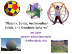 """""""Platonic Solids, Archimedean Solids, and Geodesic Spheres"""""""