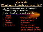 20/1/06 What was Trench warfare like?