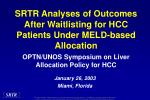 SRTR Analyses of Outcomes After Waitlisting for HCC Patients Under MELD -based Allocation