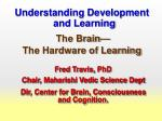 Understanding Development and Learning The Brain— The Hardware of Learning