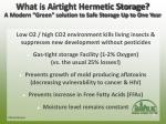 """What is Airtight Hermetic Storage? A Modern """"Green"""" solution to Safe Storage Up to One Year"""