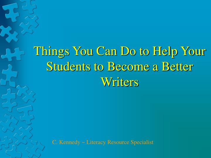things you can do to help your students to become a better writers n.