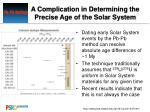 A Complication in Determining the Precise Age of the Solar System