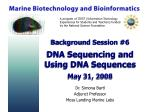 Background Session #6 DNA Sequencing and Using DNA Sequences May 31, 2008