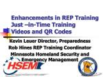 Enhancements in REP Training Just –in-Time Training Videos and QR Codes