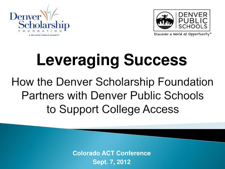 how the denver scholarship foundation partners with denver public schools to support college access n.