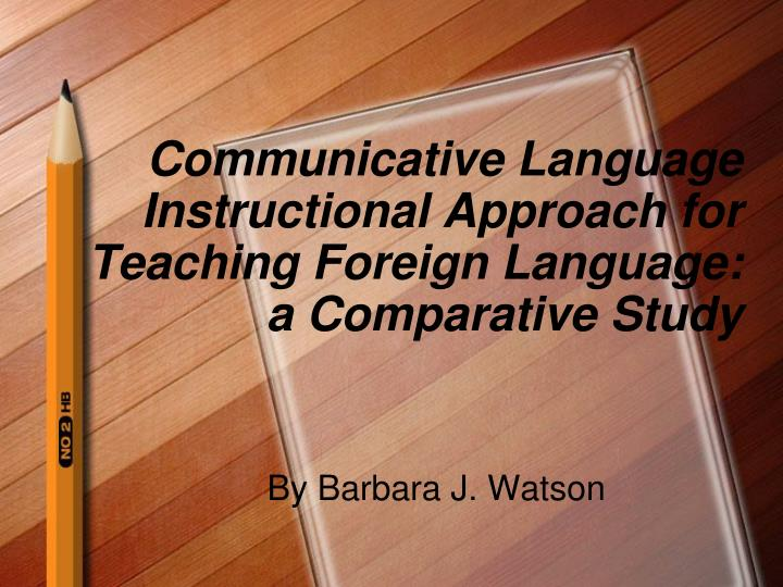 communicative language instructional approach for teaching foreign language a comparative study n.