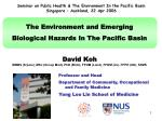 The Environment and Emerging Biological Hazards In The Pacific Basin David Koh