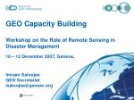 GEO Capacity Building Workshop on the Role of Remote Sensing in Disaster Management