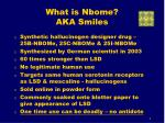 What is Nbome? AKA Smiles
