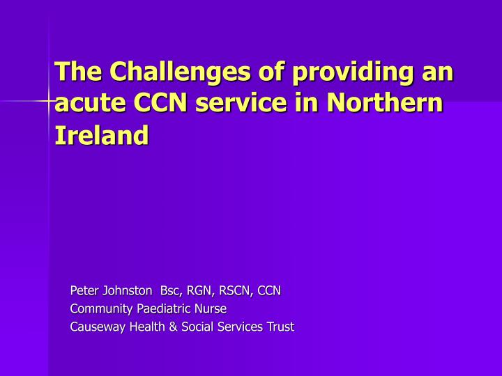 the challenges of providing an acute ccn service in northern ireland n.