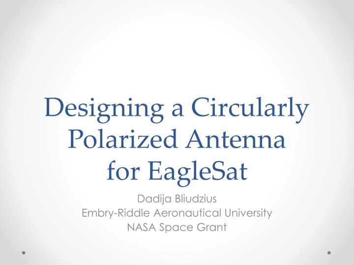 designing a circularly polarized antenna for eaglesat n.