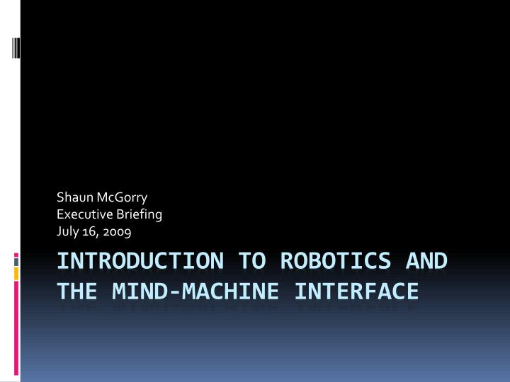 PPT - Introduction to Robotics and the mind-machine