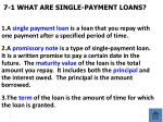 7-1 WHAT ARE SINGLE-PAYMENT LOANS?