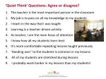 'Quiet Think' Questions: A gree or disagree ?