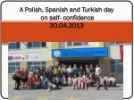 A Polish , Spanish and Turkish day on self - confidence 30.04.2013