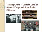 Tackling Crime – Current Laws on Alcohol, Drugs and Road Traffic Offences