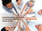 Interprofessional Education at a Federally Qualified Health Center