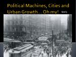 Political Machines, Cities and Urban Growth… Oh my!
