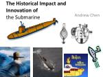 The Historical Impact and Innovation of  the Submarine