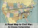 A Road Map to Civil War: An Uneasy Compromise