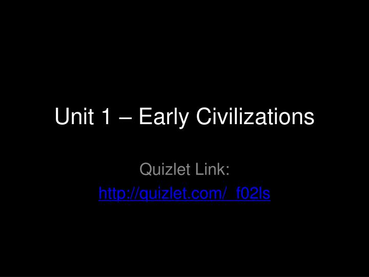 PPT - Unit 1 – Early Civilizations PowerPoint Presentation