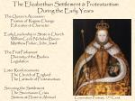 The Elizabethan Settlement & Protestantism During the Early Years