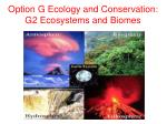 Option G Ecology and Conservation: G2 Ecosystems and Biomes