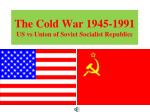 The Cold War 1945-1991 US vs Union of Soviet Socialist Republics