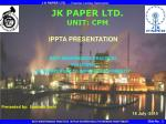 JK PAPER LTD. UNIT: CPM