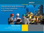 Industrial Energy Efficiency: U.S. Policy , Initiatives,  & Opportunities