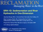 SRH-1D: Sedimentation and River Hydraulics in One-Dimension