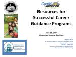 Resources for Successful Career Guidance Programs June 25, 2014 Counselor Summer Institute