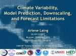 Climate Variability,  Model Prediction, Downscaling, and Forecast  L imitations