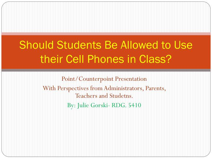 should students be allowed to use their cell phones in class n.