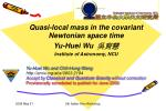 Quasi-local mass in the covariant Newtonian space time Yu-Huei Wu 吳育慧