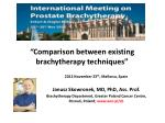 """ Comparison between existing brachytherapy techniques"""