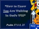 """How to Know  You  Are Walking  in God's Will"" Psalm 37:1-5, 23"