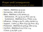 Prayer and Consequences I Chronicles 4:9-10; the prayer of Jabez
