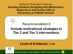 Recommendation 8 Include motivational strategies in Tier 2 and Tier 3 interventions.